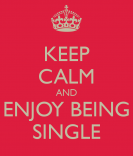 Keep Calm and Enjoy Being Single meme