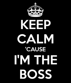 Keep Calm 'cause I'm the boss sign
