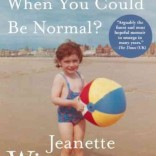 "Jeanette Winterson's latest memoir ""Why Be Happy When You Can Be Normal?"""