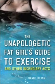 The Unapologetic Fat Girl's Guide to Exercise by Hanne Blank