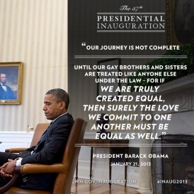 This quote from President Obama's second inauguration is an example of his acknowledgement of LGBT Americans.