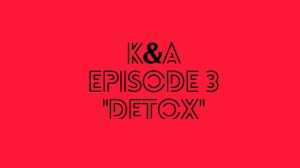 'Karly and Alex,' episode 3: Detox