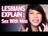 Lesbians explain: Doing it with dudes